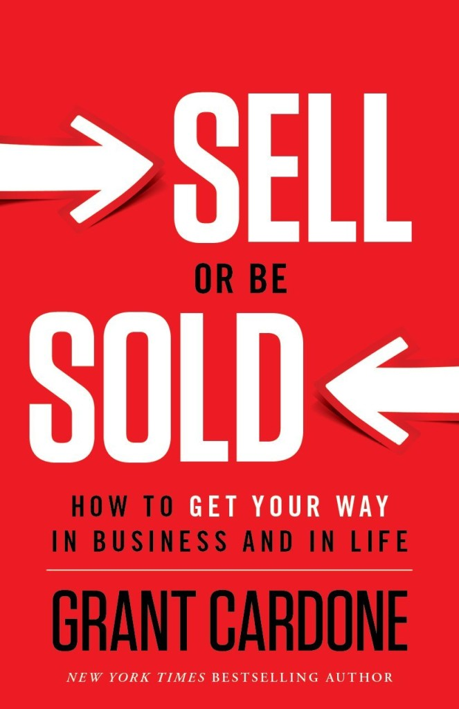 Sell or Be Sold by Grant Cardone (Highly energetic and highly recommended!)